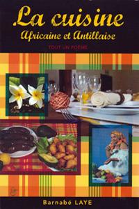 La Cuisine Africaine Et Antillaise Tout Un Poème Barnabé Laye